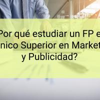 ¿Por qué estudiar un FP en Técnico Superior en Marketing y Publicidad?